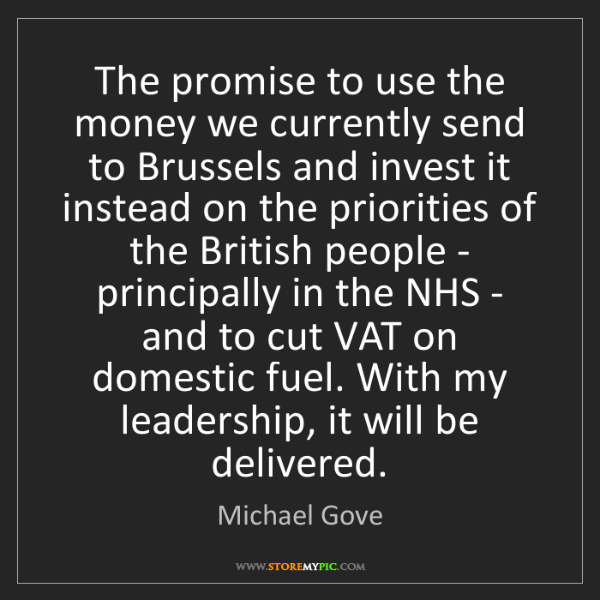 Michael Gove: The promise to use the money we currently send to Brussels...