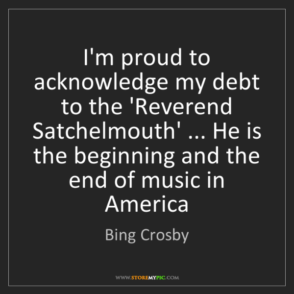 Bing Crosby: I'm proud to acknowledge my debt to the 'Reverend Satchelmouth'...