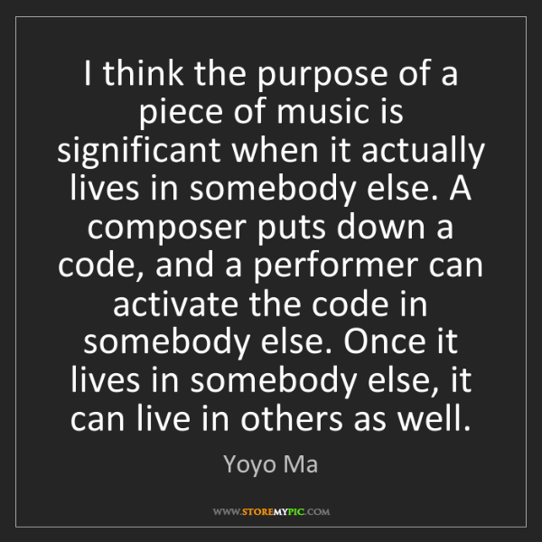 Yoyo Ma: I think the purpose of a piece of music is significant...