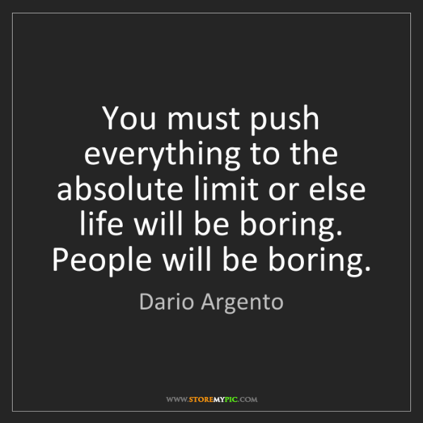Dario Argento: You must push everything to the absolute limit or else...