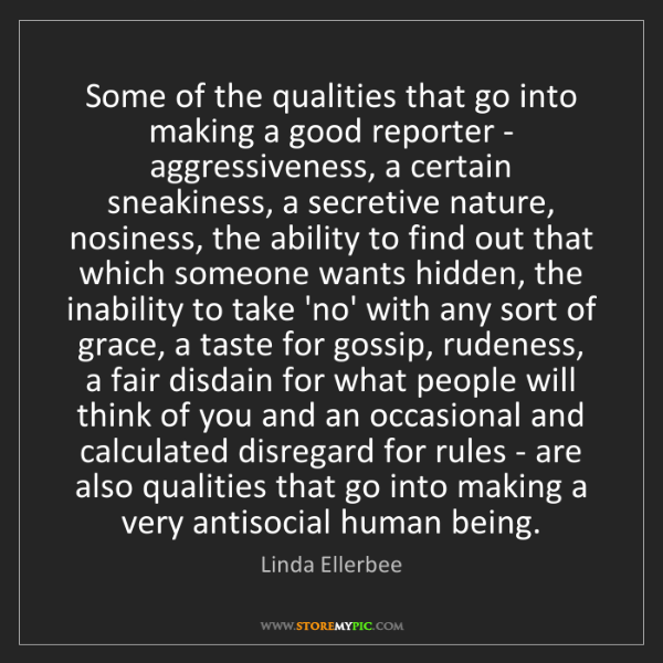 Linda Ellerbee: Some of the qualities that go into making a good reporter...