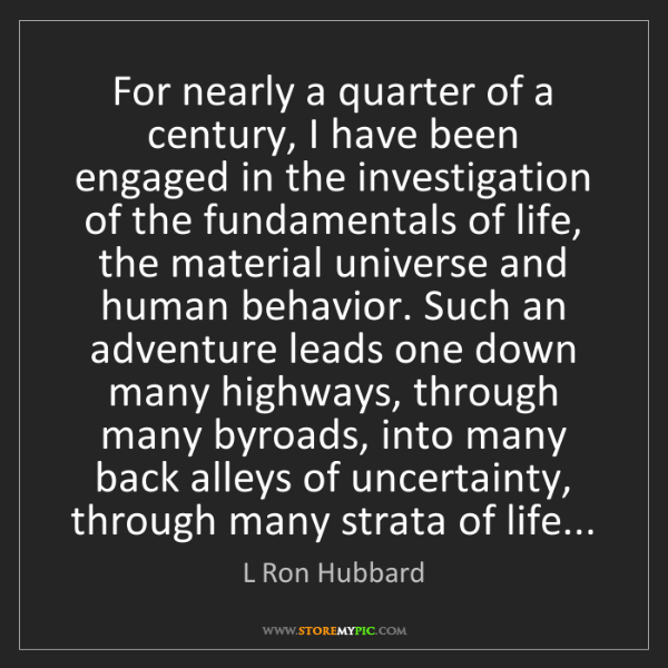 L Ron Hubbard: For nearly a quarter of a century, I have been engaged...