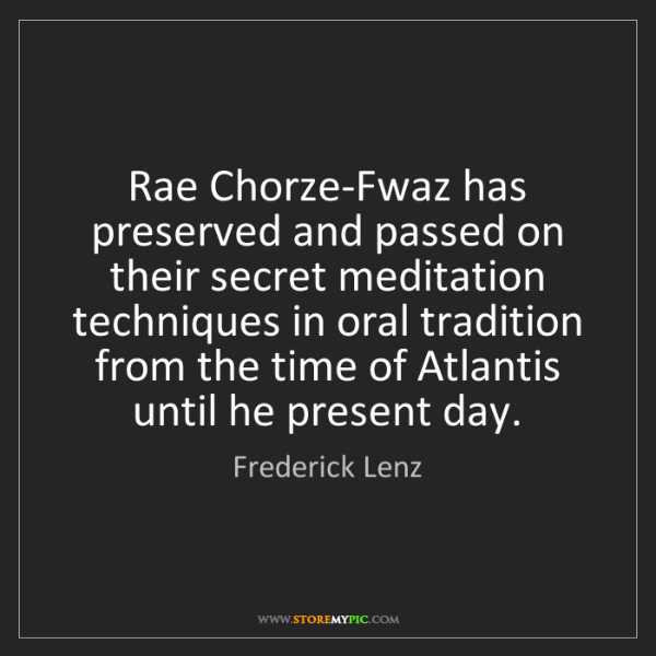 Frederick Lenz: Rae Chorze-Fwaz has preserved and passed on their secret...