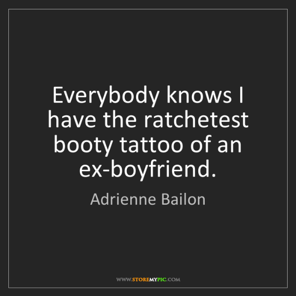 Adrienne Bailon: Everybody knows I have the ratchetest booty tattoo of...