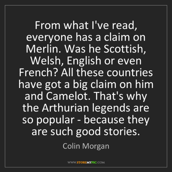 Colin Morgan: From what I've read, everyone has a claim on Merlin....