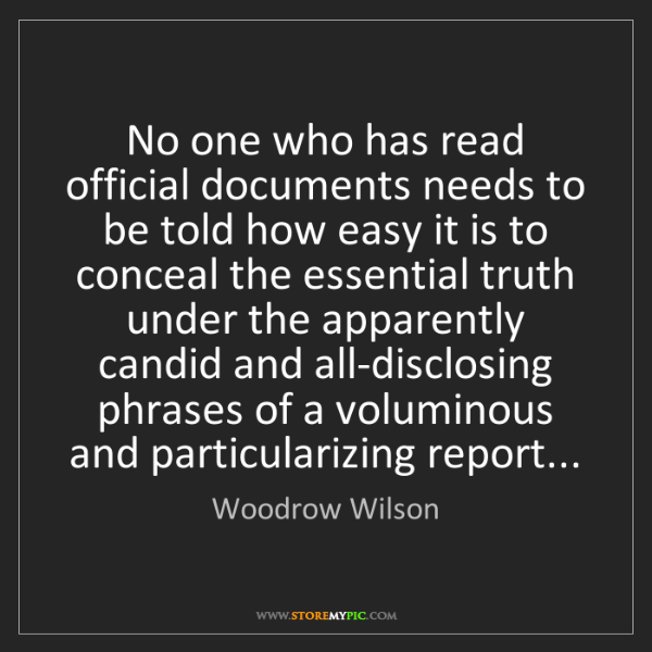 Woodrow Wilson: No one who has read official documents needs to be told...