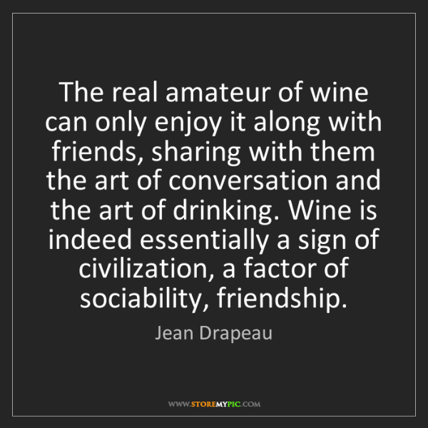 Jean Drapeau: The real amateur of wine can only enjoy it along with...
