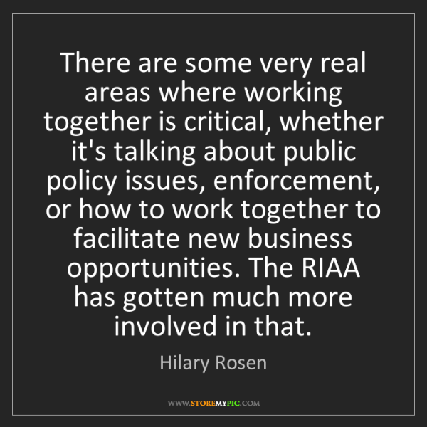 Hilary Rosen: There are some very real areas where working together...