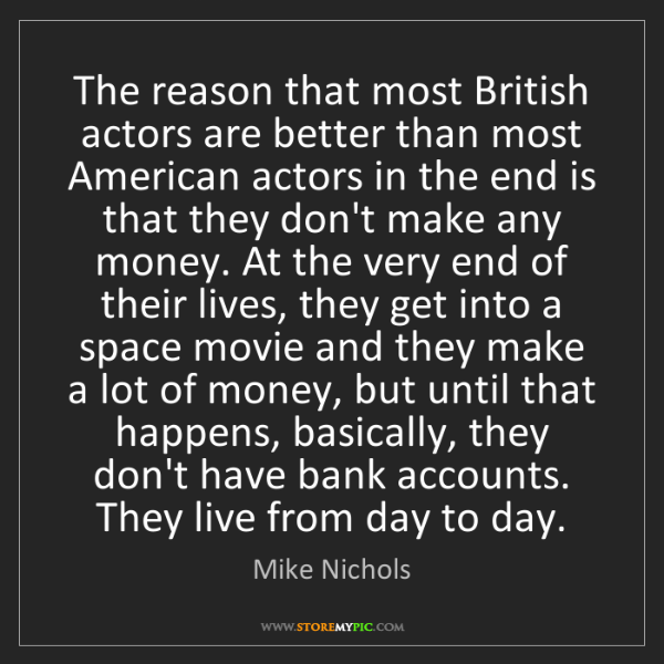Mike Nichols: The reason that most British actors are better than most...