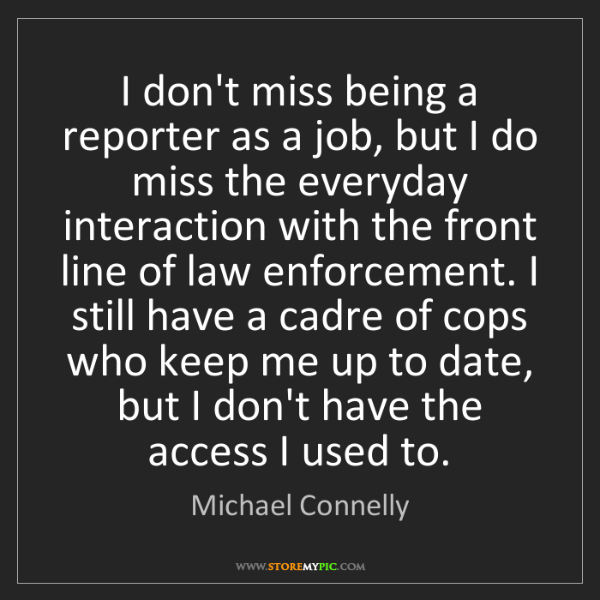 Michael Connelly: I don't miss being a reporter as a job, but I do miss...