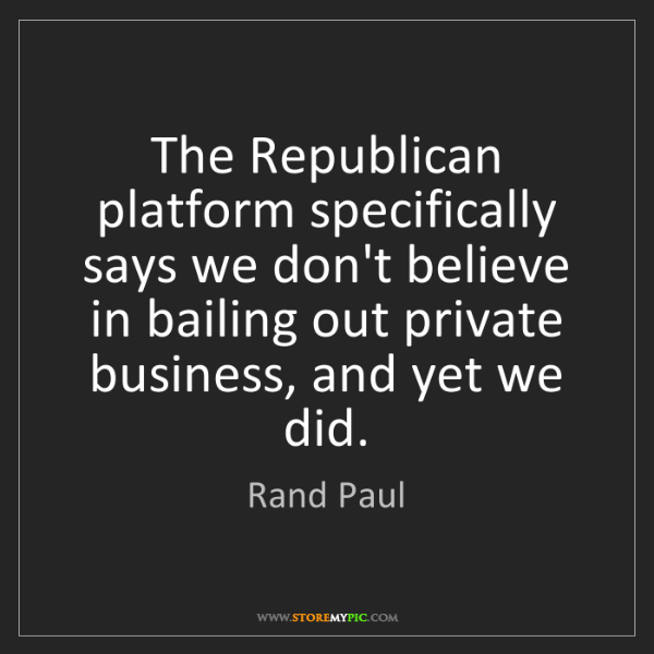 Rand Paul: The Republican platform specifically says we don't believe...