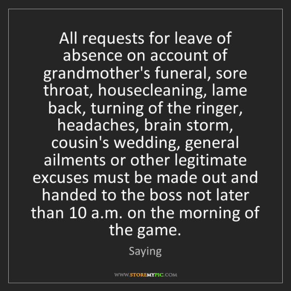 Saying: All requests for leave of absence on account of grandmother's...
