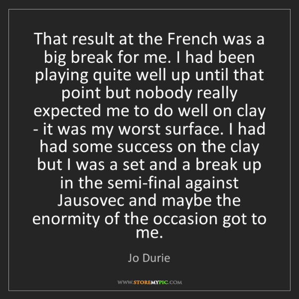 Jo Durie: That result at the French was a big break for me. I had...