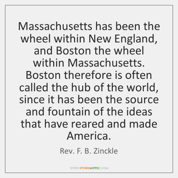 Massachusetts has been the wheel within New England, and Boston the wheel ...