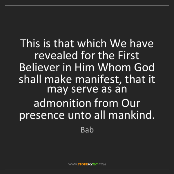 Bab: This is that which We have revealed for the First Believer...