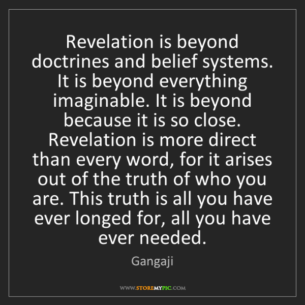 Gangaji: Revelation is beyond doctrines and belief systems. It...
