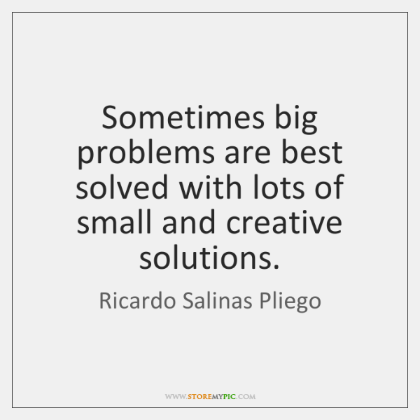 Sometimes big problems are best solved with lots of small and creative ...