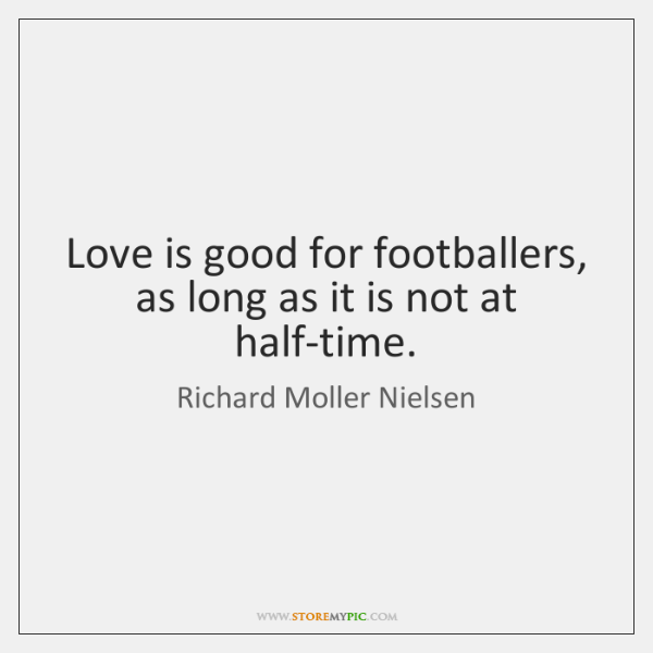 Love is good for footballers, as long as it is not at ...