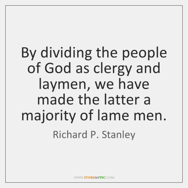 By dividing the people of God as clergy and laymen, we have ...