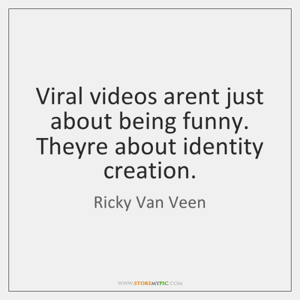 Viral videos arent just about being funny. Theyre about identity creation.
