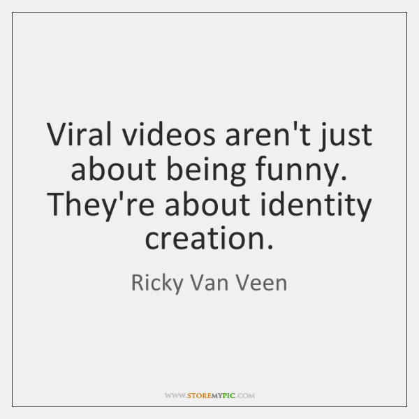 Viral videos aren't just about being funny. They're about identity creation.