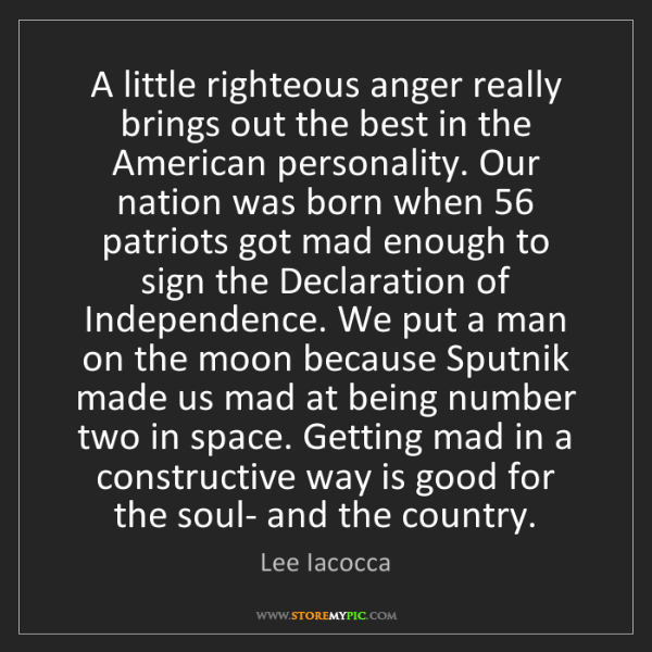 Lee Iacocca: A little righteous anger really brings out the best in...