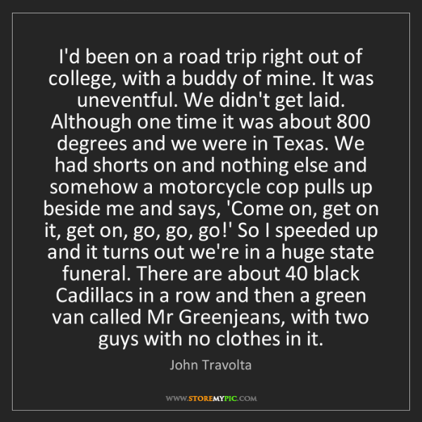 John Travolta: I'd been on a road trip right out of college, with a...