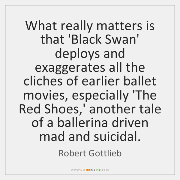 What really matters is that 'Black Swan' deploys and exaggerates all the ...