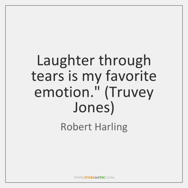 Laughter Through Tears Is My Favorite Emotion Truvey Jones