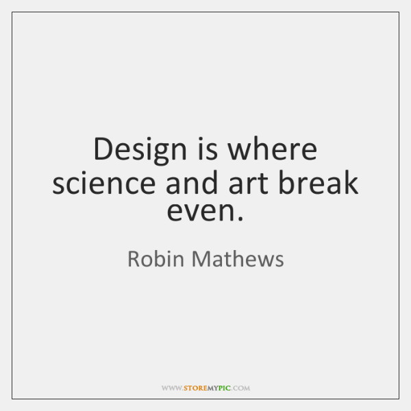 Design is where science and art break even.