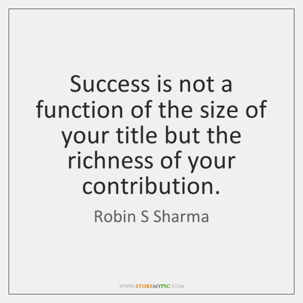 Success is not a function of the size of your title but ...