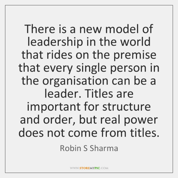 There is a new model of leadership in the world that rides ...