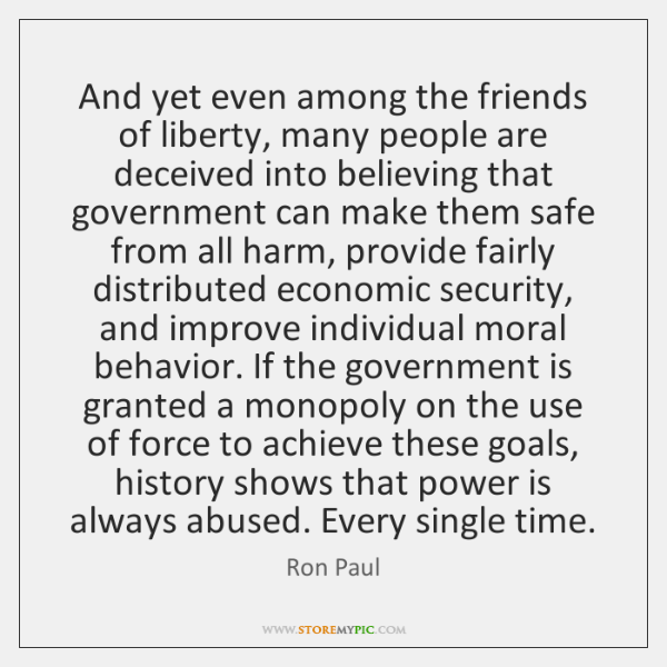 And yet even among the friends of liberty, many people are deceived ...