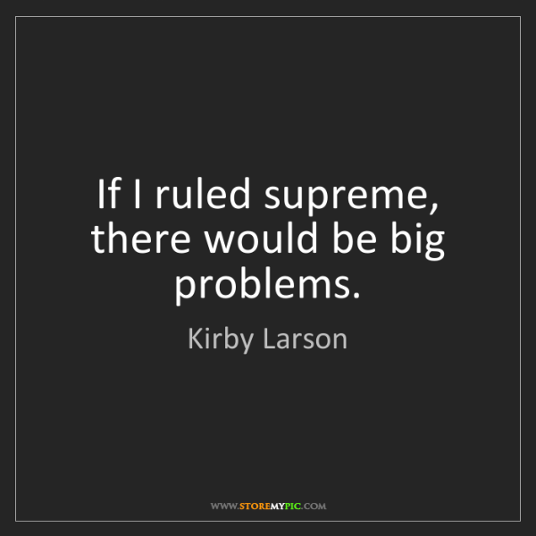 Kirby Larson: If I ruled supreme, there would be big problems.