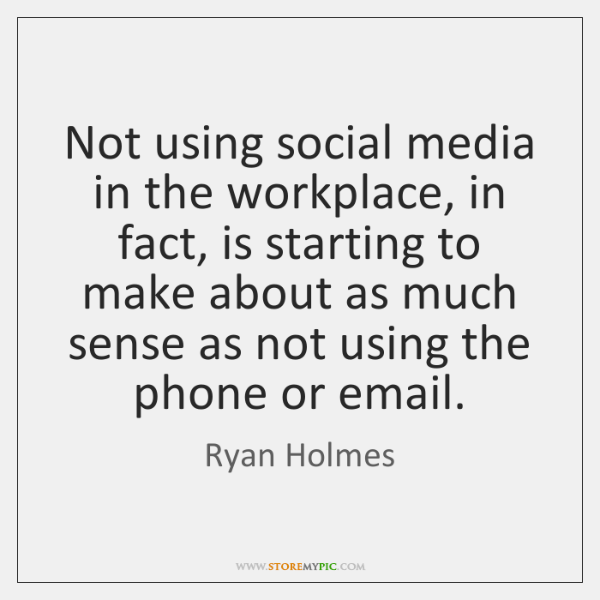 Not using social media in the workplace, in fact, is starting to ...