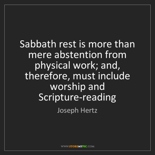 Joseph Hertz: Sabbath rest is more than mere abstention from physical...