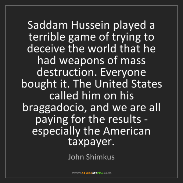 John Shimkus: Saddam Hussein played a terrible game of trying to deceive...