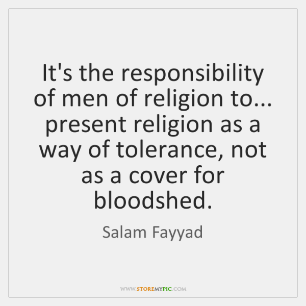 It's the responsibility of men of religion to... present religion as a ...