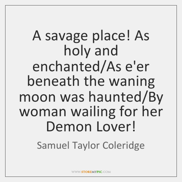 A savage place! As holy and enchanted/As e'er beneath the waning ...