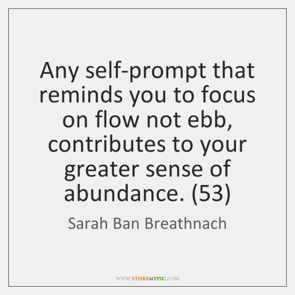 Any self-prompt that reminds you to focus on flow not ebb, contributes ...
