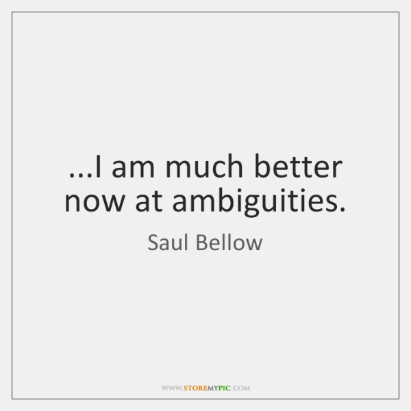...I am much better now at ambiguities.
