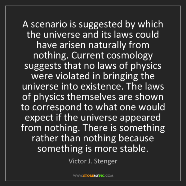 Victor J. Stenger: A scenario is suggested by which the universe and its...