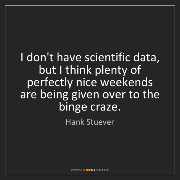 Hank Stuever: I don't have scientific data, but I think plenty of perfectly...