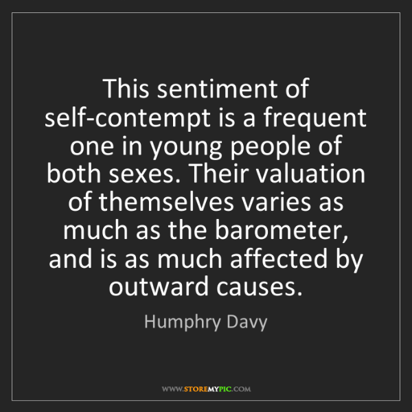 Humphry Davy: This sentiment of self-contempt is a frequent one in...