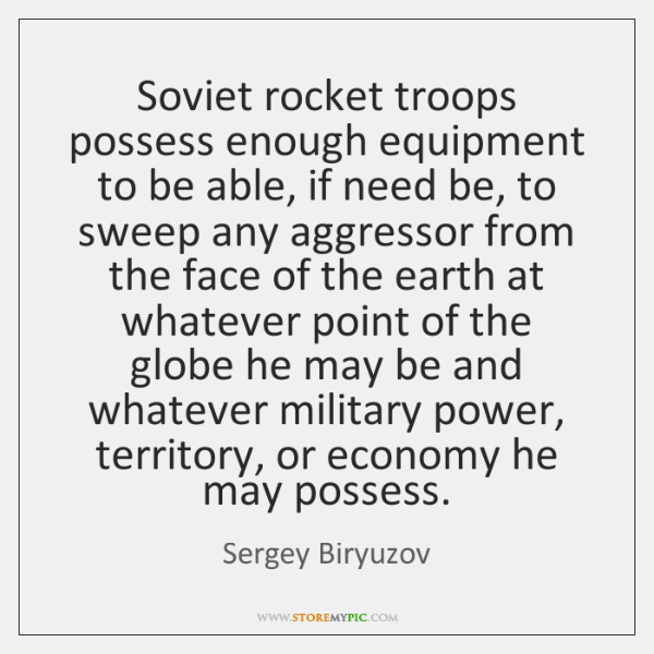 Soviet rocket troops possess enough equipment to be able, if need be, ...