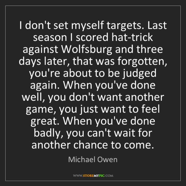 Michael Owen: I don't set myself targets. Last season I scored hat-trick...