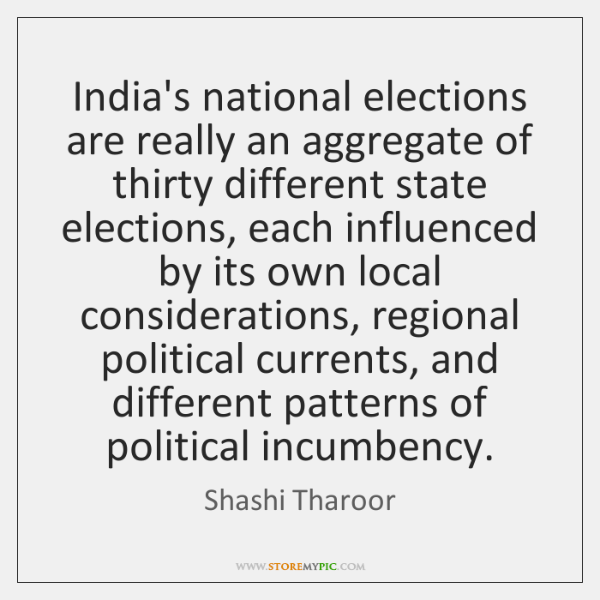 India's national elections are really an aggregate of thirty different state elections, ...