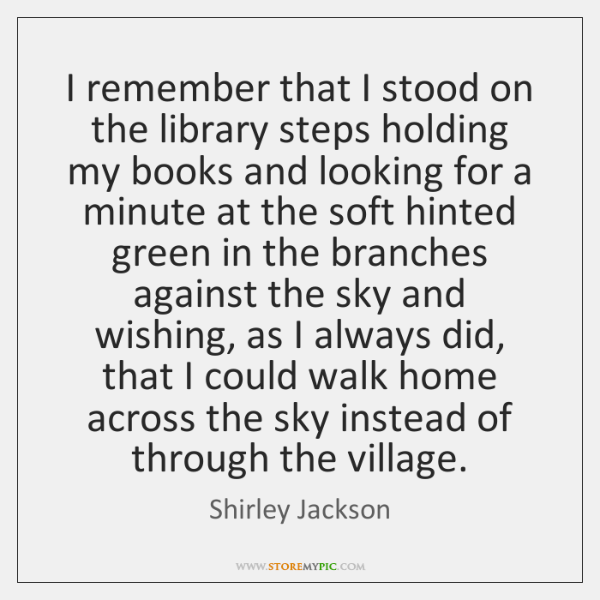 I remember that I stood on the library steps holding my books ...