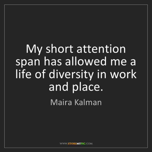 Maira Kalman: My short attention span has allowed me a life of diversity...