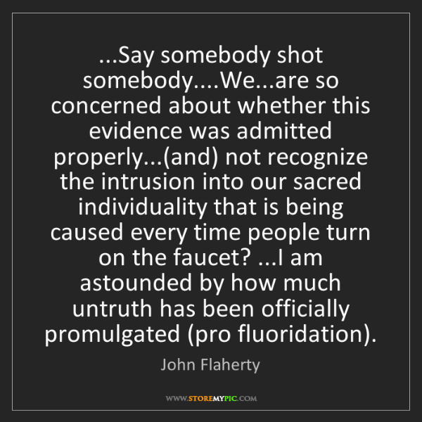 John Flaherty: ...Say somebody shot somebody....We...are so concerned...